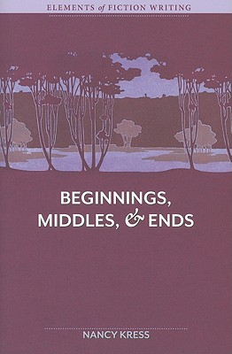 The Elements of Fiction Writing - Beginnings, Middles and Ends By Kress, Nancy